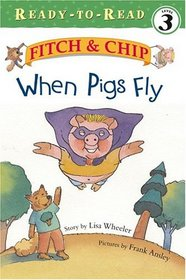 When Pigs Fly (Fitch & Chip)