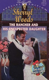 The Rancher and His Unexpected Daughter (And Baby Makes Three, Bk 4) (Silhouette Special Edition, No 1016)