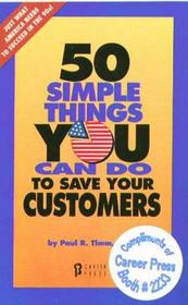 50 simple things you can do to save your customers: Using the master key to career success