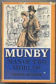 Munby, Man of Two Worlds;: The Life and Diaries of Arthur J. Munby, 1828-1910