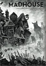 Madhouse: An Illustrated Shared World Psychological Horror Anthology
