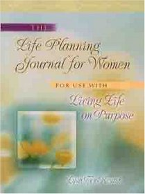 The Life Planning Journal for Women: For Use With Living Life on Purpose