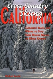Cross-Country Skiing California: Groomed Trails and Where to Stay, from Mount Shasta to Kings Canyon