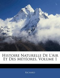 Histoire Naturelle De L'air Et Des M�t�ores, Volume 1 (French Edition)