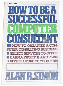 How to be a successful computer consultant (A Byte book)