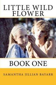 Little Wild Flower: Book One