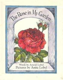 The Rose in My Garden / By Arnold Lobel