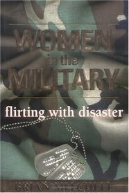 Women in the Military : Flirting with Disaster