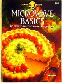 Microwave Basics: Delicious, Easy Recipes for Your Microwave (Creative cuisine)