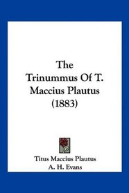 The Trinummus Of T. Maccius Plautus (1883)