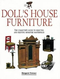Dolls' House Furniture: The Collector's Guide to Selecting and Enjoying Miniature Masterpieces