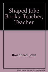 Shaped Joke Books: Teacher, Teacher