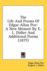 The Life And Poems Of Edgar Allan Poe: A New Memoir By E. L. Didier And Additional Poems (1877)