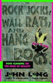 ROCK JOCKS, WALL RATS, AND HANG DOGS : ROCK CLIMBING ON THE EDGE OF REALITY
