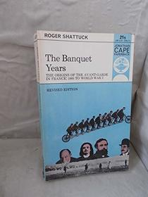 The Banquet Years: Origin of the Avant-garde in France, 1885 to World War I (Jonathan Cape paperback, JCP 62)