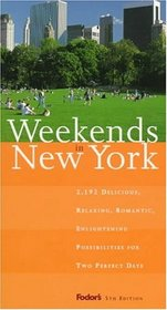 Weekends in New York, 5th Edition : 2,192 Delicious, Relaxing, Romantic, Enlightening Possibilities for Two Perfect Days (Fodor's Weekends in New York)