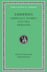 Euripides: Suppliant Women. Electra. Heracles (Loeb Classical Library No. 9)