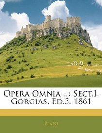 Opera Omnia ...: Sect.I. Gorgias. Ed.3. 1861