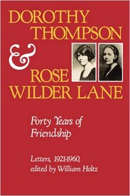 Dorothy Thompson and Rose Wilder Lane: Forty Years of Friendship Letters, 1921-1960