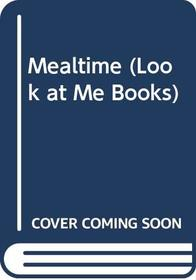 Mealtime (Look at Me Books)