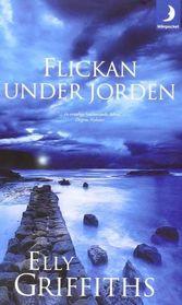 Flickan under jorden (The Crossing Places) (Ruth Galloway, Bk 1) (Swedish Edition)