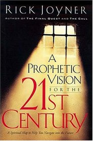 A Prophetic Vision For The 21st Century ia Spiritual Map To Help You Navigate Into The Future/i