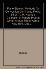 Finite Element Methods for Convection Dominated Flows. Ed by T.J.R. Hughes. Collection of Papers Pres at Winter Annual Mtg of Asme, New York, Dec 2-7,