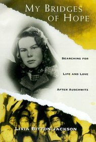 My Bridges of Hope : Searching for Life and Love After Auschwitz