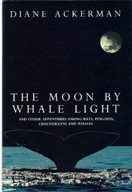 The Moon by Whale Light: And Other Adventures Among Bats, Penguins, Crocodilians and Whales