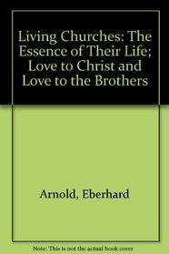 Living Churches: The Essence of Their Life; Love to Christ and Love to the Brothers (Living Churches : the Essence of Their Life, Vol 1)