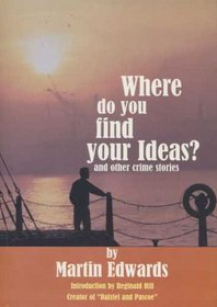 Where Do You Find Your Ideas?: And Other Crime Stories