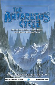 The Antarktos Cycle: Horror and Wonder at the Ends of the Earth (Call of Cthulhu Fiction)