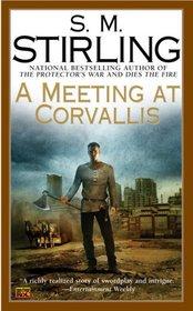 A Meeting at Corvallis (Change, Bk 3) (Emberverse, Bk 3)