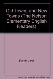 Old Towns and New Towns (The Nelson Elementary English Readers)