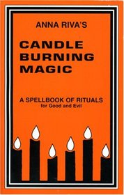 Candle Burning Magic: A Spellbook of Rituals for Good and Evil