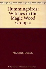 Hummingbirds: Witches in the Magic Wood Group 2