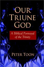 Our Triune God: A Biblical Portrayal of the Trinity