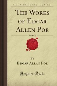 The Works of Edgar Allen Poe, Vol. 4 of 5 (Forgotten Books)