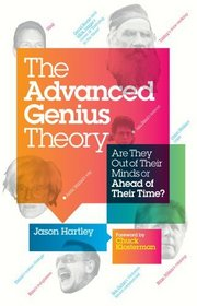 The Advanced Genius Theory: Are They Out of Their Minds or Ahead of Their Time?