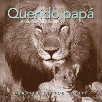 Querido pap�: Padre, amigo y heroe
