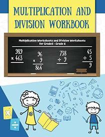 Multiplication and Division Workbook: Multiplication Worksheets and Division Worksheets for Grade 3, Grade 4, Grade 5, and Grade 6