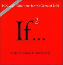If..., Volume 2 : (500 New Questions for the Game of Life)