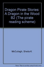 Dragon Pirate Stories: A Dragon in the Wood B2 (The pirate reading scheme)