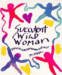 Succulent Wild Woman: Dancing with Your Wonderful Self