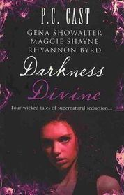 Darkness Divine: WITH Divine Beginnings AND The Amazon's Curse AND Voodoo AND Edge of Craving (MIRA)