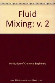 Fluid Mixing II: A Symposium Organised by the Yorkshire Branch and the Fluid Mixing Processes Subject Group of the Institution of Chemical Engineers (Psychology Practitioner Guidebooks) (v. 2)