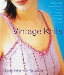 Vintage Knits : 30 Exquisite Vintage-Inspired Patterns for Cardigans, Twin Sets, Crewnecks and More