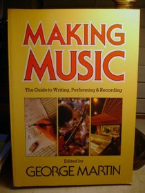 Making music: The guide to writing, performing  recording