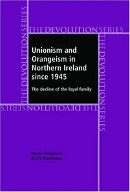 Unionism and Orangeism in Northern Ireland Since 1945: The Decline of the Loyal Family (The Devolution Series)