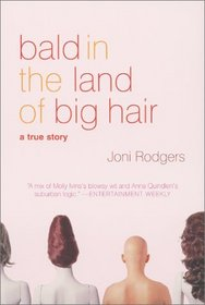 Bald in the Land of Big Hair: A True Story